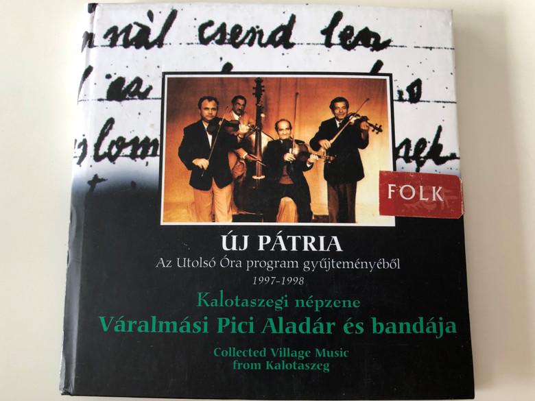 Új Pátria - Az Utolsó Óra Program Gyűjteményéből (1997-1998) / Kalotaszegi Népzene - Váralmási Pici Aladár És Bandája (Collected Village Music From Kalotaszeg) / Fonó Records Audio CD 1998 / FA-101-2