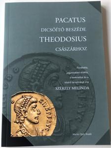 Pacatus dicsőítő beszéde Theodosius császárhoz by Székely Melinda / Martin Opitz kiadó / Paperback / Pacatus's glorifying speech to Emperor Theodosius (9789639987531)