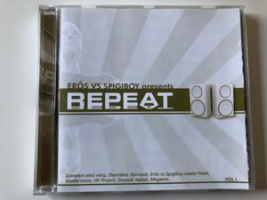 Erős vs. Spigiboy presents Repeat / Szerelem elso verig, Starriders, Karneval, Eros vs Spigiboy meets Fresh, Mastervoice, Hit Project, Dosszie repeat, Megamix / Vol I. / EMI Audio CD 2005 / PMR 3119562