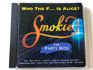 Who The F... Is Alice? - Smokie - The Party Hits / Incl. Who The F... Is Alice, Surfin', Needles And Pins, Tambourine Man, Don't Play Your Rock'N Roll To Me, Oh Carol / EMI Electrola Audio CD / 724383464623