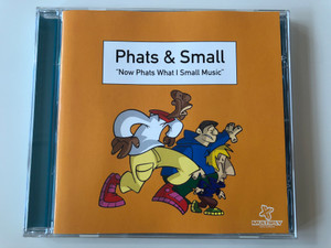 Phats & Small – Now Phats What I Small Music / Multiply Records Audio CD 1999 / MULTYCD6