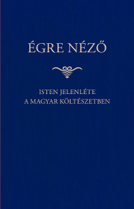 Égre néző - Isten jelenléte a magyar költészetben / Szent István Társulat / Presence of God in Hungarian poetry / Hardcover 2019 (9789632778389)