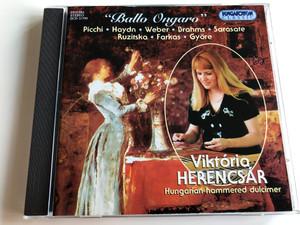 ''Ballo Ongaro'' - Picchi, Haydn, Weber, Brahms, Sarasate, Ruzitska, Farkas, Gyore / Viktoria Herencsar, Hungarian hammered dulcimer / Hungaroton Classic Audio CD 1998 Stereo / HCD 31799