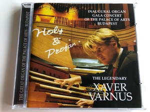 Inaugural Organ Gala Concert of the Palace of Arts Budapest - Holy & Profan - The Legendary Xavér Varnus / Aquincum Archive Ltd. ‎Audio CD 2006 / ACD 2000