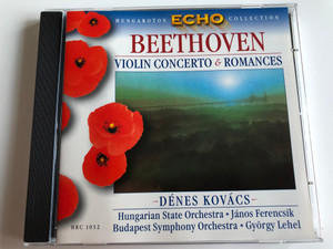 Beethoven - Violin Concerto & Romances / Denes Kovacs / Hungarian State Orchestra, Janos Ferencsik, Budapest Symphony Orchestra, Gyorgy Lehel / Hungaroton Echo Collection / Hungaroton Classic ‎Audio CD 2000 Stereo / HRC 1052