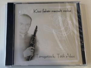 Kicsi Fehér Meszelt Szoba - Tarogatozik: Toth Akos / Audio CD
