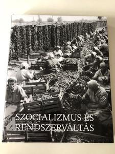 Szocializmus és rendszerváltás - Gyurgyák János / Socialism and the 1989 Revolution - System Change / Magyarország Története Képekben III. - History of Hungary in Pictures III. (9789633899939)