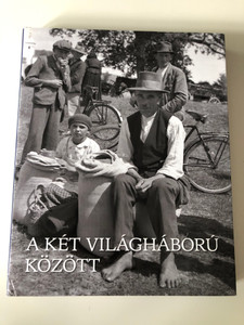 A két világháború között - Gyurgyák János / Between the Two World Wars - The History of Hungary in Pictures II. / Magyarország története képekben II. (9789633899809)