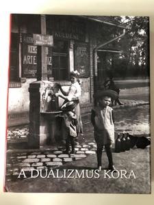 A Dualizmus Kora - Gyurgyák János / The Age of Dualism - The History of Hungary in Pictures I. / Magyarország története képekben I. (9789633899793)