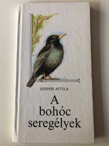 A bohóc seregélyek - Szepesi Attila / Illusztrált Verseskötet - Kakasy Éva Rajzaival (9631132749)