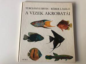 Turcsányi Ervin - A vizek akrobatái / Réber László Rajzaival (9631125505)