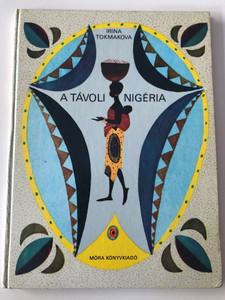 Irina Tokmakova - A Távoli Nigéria / Fordította Sívó Mária / Illusztráció: L. Tokmakov