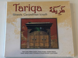 Tariqa – Gnawa: Carpathian Touch / Saïd Tichiti, Mihály Dresch, Ferenc Kovács, András Halmos / Guest: Miklos Lukács / Cimbalom & Kamal Boudraf / Vocal Krekeb / NarRator Records Audio CD 2011 / NRR114