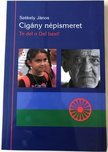 Cigány Népismeret by Székely János / Te del o Del baxt! / Szent István Társulat 2017 / Paperback / Romani etnography (9789633617021)