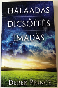 Hálaadás - Dicsőítés - Imádás by Derek Prince / Hungarian Edition of Thanksgiving, Praise and Worship / Immanuel Szószóró 2012 / Paperback / Illustrations by Ronna Fu (9786155246012)