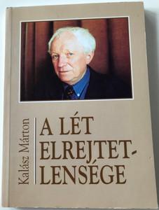 A Lét elrejtetlensége by Kalász Márton / The unhidden existence - Hungarian Poems / Szent István Társulat 2003 / Paperback (9633614473)