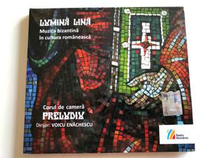 Lumină Lină (Muzica Bizantină În Cultura Românească) / Corul de cameră Preludiu / Dirijor: Voicu Enăchescu / Editura Casa Radio Audio CD 2012 / 298 ADD