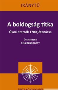 A boldogság titka / Ókori szerzők 1700 jótanácsa / by Kiss Bernadett / Tinta Könyvkiadó / The secret of happiness (9789634091776)