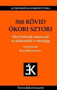 500 rövid ókori sztori / Ókori bölcsek szentenciái az adakozástól a vitézségig / collected by Kiss Bernadett / 500 short ancient stories (9789634090861)