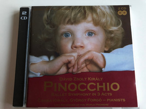 David Zsolt Kiraly - Pinocchio / Ballet Symphony In 3 Acts / Csaba Kiraly, Gyorgy Forgo - pianists / Live Recording of the World Premiere / Kiraly Music Network 2x Audio CD 2001 / KMN 001-002
