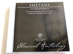 Smetana - My Country-Poem 1-6 / St. Petersburg Radio And Tv Orchestra, Conductor: Stanislav Gorkovenko / Classical Anthology / Centurion Classics Audio CD 2004 / IECC30001-24
