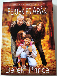 Férjek és Apák - Fedezd fel a Férfiak életcélját! by Derek Prince / Hungarian translation of Husbands & Fathers - Rediscover The Creator's Purpose for men / Paperback / Derek Prince Ministries Hungary / Logos kiadó 2017 (9789638974990)