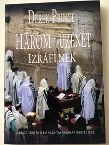 Három üzenet Izráelnek - A Zsidó történelem nagy talányának megfejtése by Derek Prince / Hungarian Edition of 3 Messages for Israel / Paperback / Derek Prince Ministries Hungary (9786155856020)