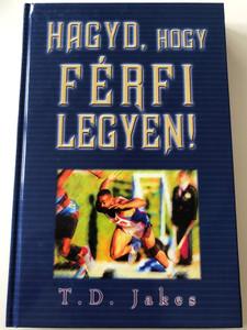 Hagyd, hogy Férfi legyen! by T. D. Jakes / Hungarian edition of Loose that man & Let him go / Paperback / Immanuel Szószóró 2001 (9630086182)