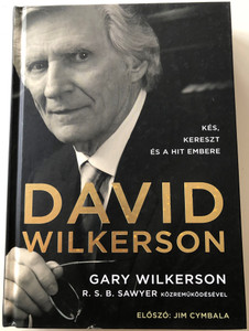 David Wilkerson - Kés, Kereszt és a Hit Embere by Gary Wilkerson, R.S.B. Sawyer / Foreword by Jim Cymbala / Hungarian edition of David Wilkerson: The Cross, The Switchblade and the Man Who Believed / Magyar Pünkösdi egyház 2015 / Hardcover (9786158017015)