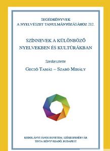Színnevek a különböző nyelvekben és kultúrákban / Editor: Gecső Tamás, Szabó Mihály / Tinta Könyvkiadó / (9789634092209)
