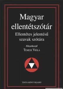 Magyar ellentétszótár / Ellentétes jelentésű szavak szótára / Editor: Temesi Viola / Tinta Könyvkiadó / Hungarian Antonym Dictionary (9789634091653)