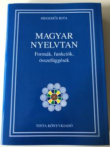 Magyar nyelvtan / Formák, funkciók, összefüggések / by Hegedűs Rita / Tinta Könyvkiadó / Hungarian Grammar (9789634091585)