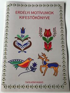 Erdélyi motívumok kifestőkönyve / Editor: Horváth Ágnes / Tinta Könyvkiadó / Coloring Book of Transylvanian Motifs 9789634090724