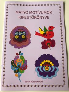 Matyó motívumok kifestőkönyve / Editor: Horváth Ágnes / Tinta Könyvkiadó / Coloring Book of Matyó Motifs (9789634090953)
