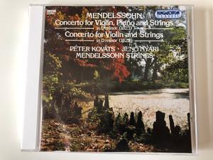 Mendelssohn - Concerto For Violin, Piano and Strings in D minor (1823), Concerto for Violin and Strings in D minor (1822) / Peter Kovats, Jeno Nyari / Mendelssohn Strings / Hungaroton Classic Audio CD 1994 Stereo / HCD 31570