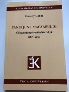 Tanuljunk magyarul is! / Válogatott nyelvművelő cikkek 2009–2019 / Editor: Kemény Gábor / Let us learn Hungarian too! (9789634092452)