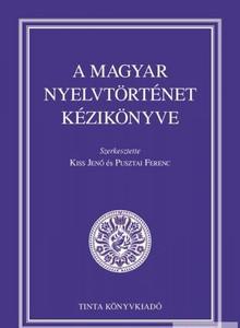A magyar nyelvtörténet kézikönyve / Editors: Kiss Jenő, Pusztai Ferenc / Handbook of Hungarian language history (9789634091189)