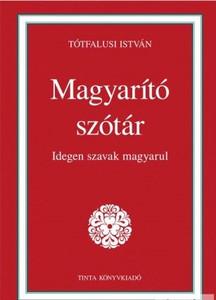 Magyarító szótár / Idegen szavak magyarul / by Tótfalusi István / Tinta Könyvkiadó / Hungarianization dictionary (9789639902763)