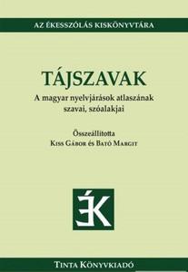 Tájszavak / A magyar nyelvjárások atlaszának szavai, szóalakjai / by Kiss Gábor, Bató Margit / Tinta Könyvkiadó / Dialect words (9786155219047)