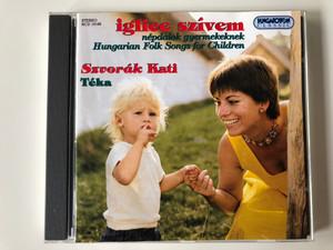 Iglice Szívem – Népdalok Gyerekeknek = Hungarian Folk Songs For Children / Szvorák Kati, Téka / Hungaroton Classic Audio CD 2000 Stereo / HCD 18166
