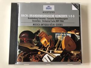 Bach: Brandenburgische Konzerte 1, 2, 3 / Brandenburg Concertos / Ouverture, Orchestral Suite BWV 1066 / Musica Antiqua Köln, Goebel / Archiv Produktion Audio CD Stereo / 447 287-2