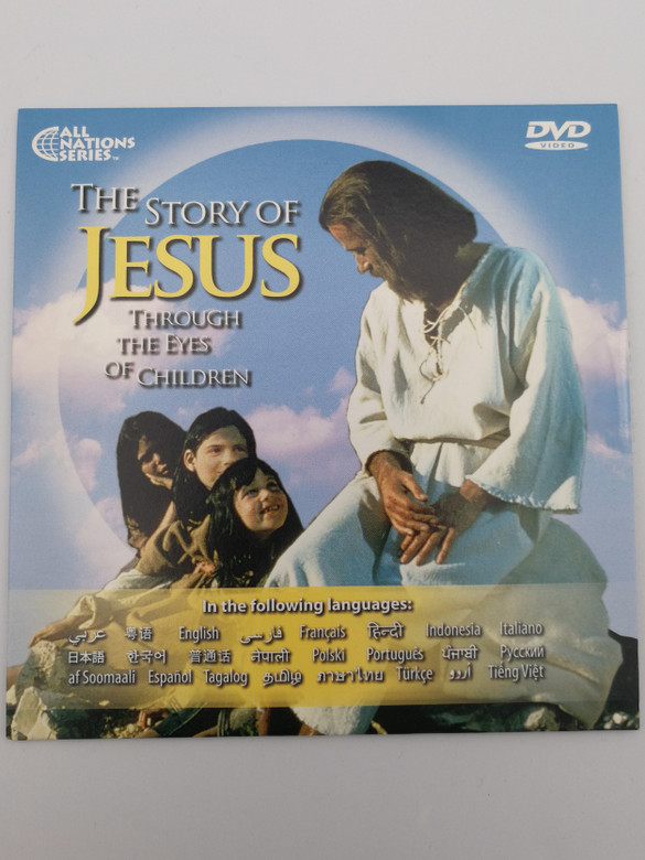The Story of Jesus through the eyes of Children DVD In the following languages: Arabic, Cantonese, English, Farsi, French, Hindi, Italian, Japanese, Korean, Mandarin, Polish, Russian, Somali, Spanish, Tagalog, Thai, Turkish, Vietnamese (JesusStoryChildrenDVD)