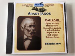 Arany Janos - Balladak / Agnes asszony, Matyas anyja, Szondi ket aprodja, A walesi bardok, Tengeri-hantas, Hid-avatas, Tetemre hivas / Sinkovits Imre / Hungaroton Classic Audio CD 1998 Stereo / HCD 14262