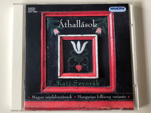 Áthallások - Kati Szvorák / Magyar Népdalvariánsok,Hungarian Folksong variants / Hungaroton Classic Audio CD 2004 Stereo / HCD 18269