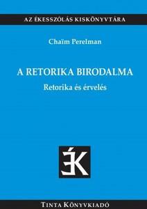 A retorika birodalma / Retorika és érvelés / by Chaim Perelman / The Realm of Rhetoric (9789634090915)