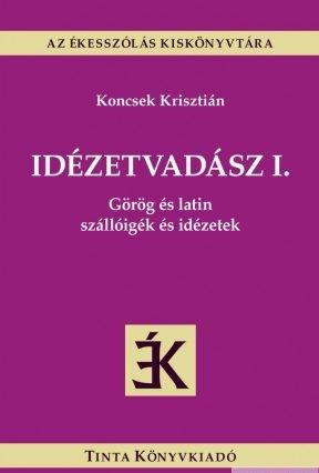latin magyar idézetek Idézetvadász I. / Görög és latin szállóigék és idézetek / by