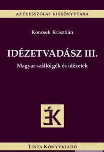 Idézetvadász III. / Magyar szállóigék és idézetek / by Koncsek Krisztián / Tinta Könyvkiadó / Hungarian bywords and quotes (9789634092339)