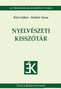 Nyelvészeti kisszótár /2500 hagyományos és modern nyelvészeti fogalom magyarázata / by Kiss Gábor, Kohári Anna / Tinta Könyvkiadó / explanation of 2,500 traditional and modern linguistic concepts (9789637094132)