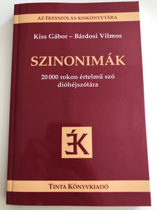 Szinonimák / 20000 rokon értelmű szó dióhéjszótára / by Kiss Gábor, Bárdosi Vilmos / Tinta Könyvkiadó / Synonyms (9789639902008)