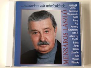 Mensaros Laszlo - ...elmondom hat mindenkinek... / Berzsenyi, Vorosmarty, Petofi, Arany, Ady, Karinthy, Kosztolanyi, Toth A., Juhasz Gy, Fust M., Babits, Aprily, Kassak, Jozsef A., Illyes / Hungaroton Classic Audio CD 2005 Mono / HCD 14331